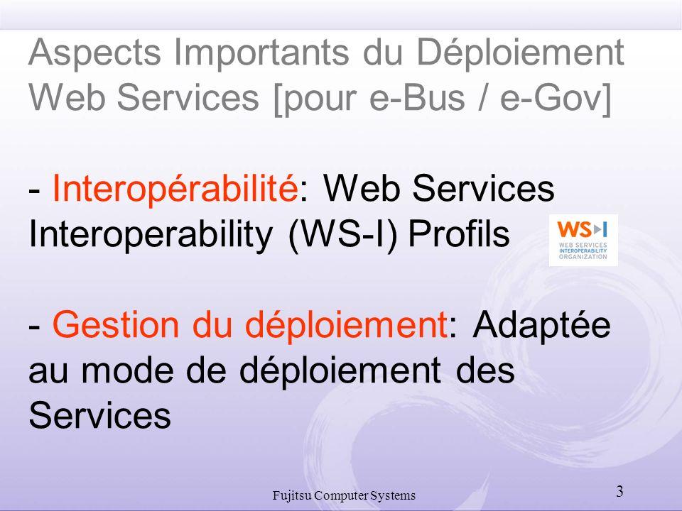 Aspects Importants du Déploiement Web Services [pour e-Bus / e-Gov] - Interopérabilité: Web Services Interoperability (WS-I) Profils - Gestion du déploiement: Adaptée au mode de déploiement des Services